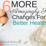 6 MORE Amazingly Simple Changes For Better Health