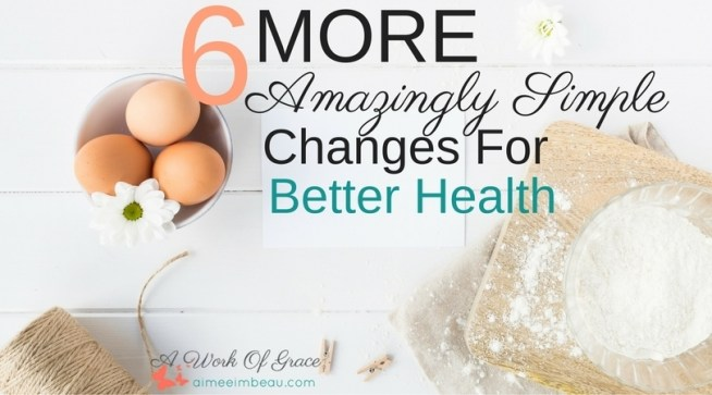 I am sharing a few more easy way to get healthier this fall. 6 MORE Amazingly Simple Changes For Better Health
