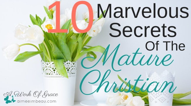 We are to be growing in our faith, into mature Christians. How does one do this? Here are 10 Marvelous Secrets Of The Mature Christian.