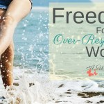 Freedom For The Over-Responsible Woman