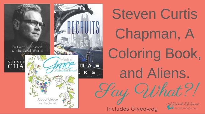 A book review of Steven Curtis Chapman's biography, Between Heaven and the Real World, Jacqui Grace's coloring book devotional, Words of Grace and Thomas Locke's novel, Recruits. Steven Curtis Chapman, A Coloring Book, and Aliens. Say What?!