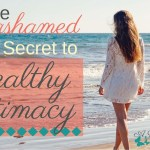 The Unashamed Wife's Secret to Healthy Intimacy