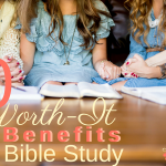 10 Worth-It Benefits Of Bible Study