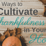 7 Ways to Cultivate Thankfulness in Your Home