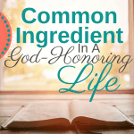 1 Common Ingredient In A God-Honoring Life