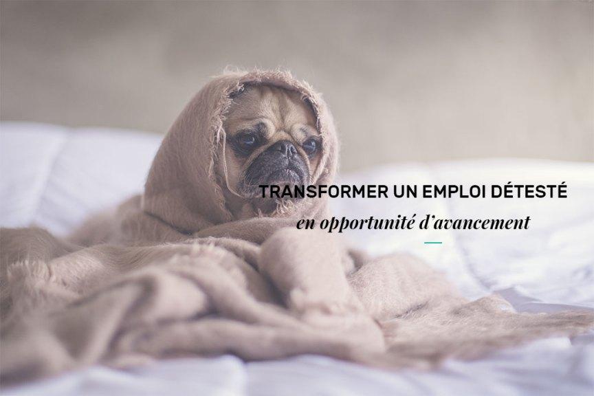 Transformer un emploi détesté en opportunité