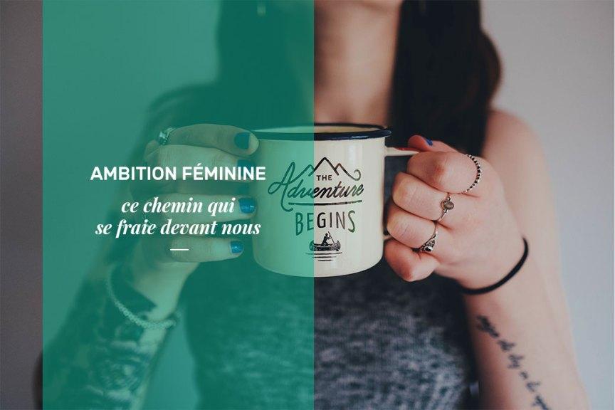 Ambition féminine, ce chemin qui se fraie devant nous