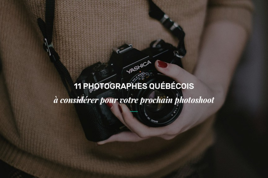 Photographes québécois à considérer pour votre prochain photoshoot
