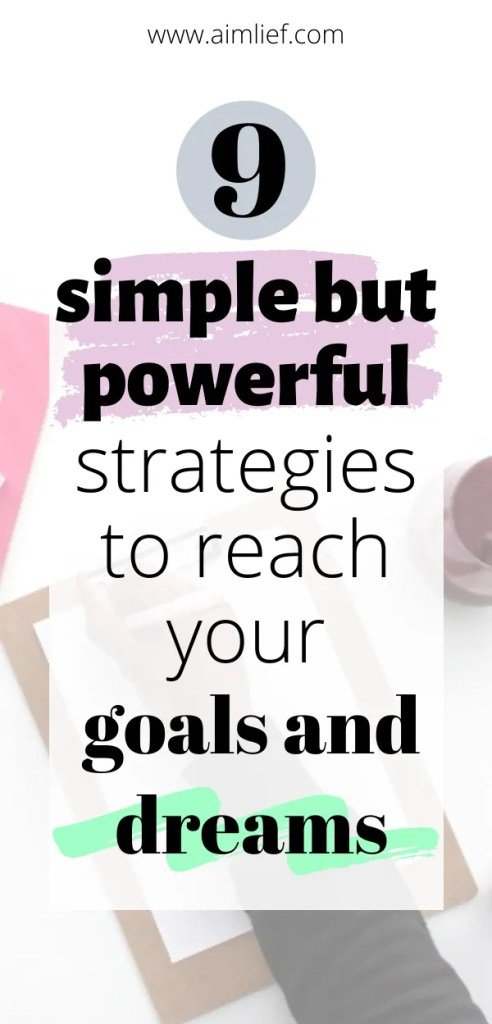 9 simple but powerful strategies to reach your goals and dreams