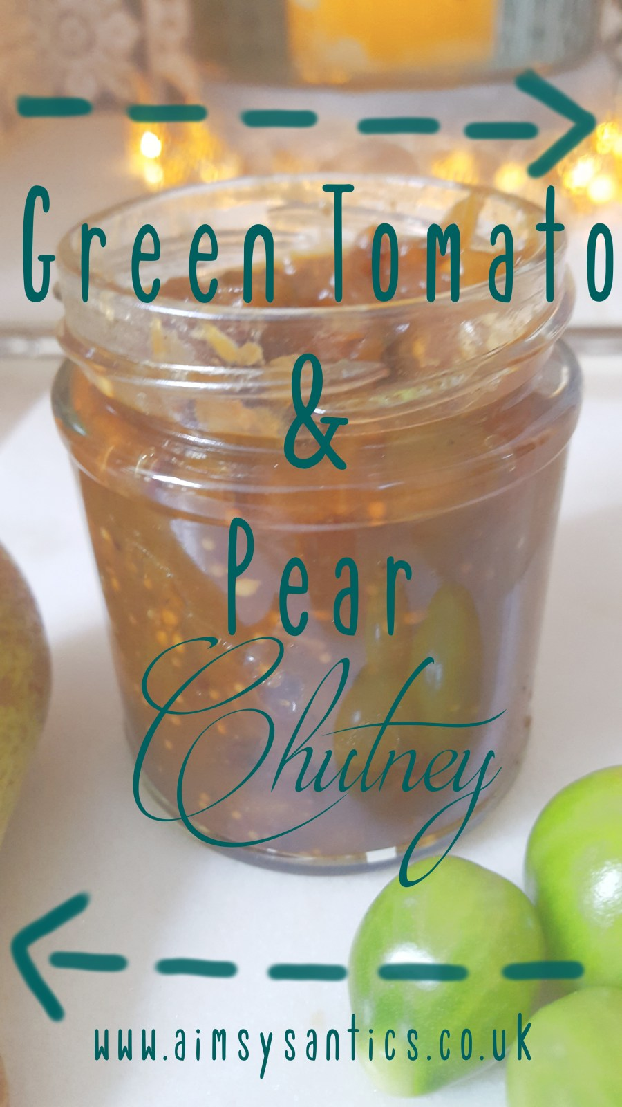 "Image of green tomato and pear chutney in a jar, with green tomatoes and a pear in front of the jar. Text overlay of ""Green Tomato & Pear Chutney"""