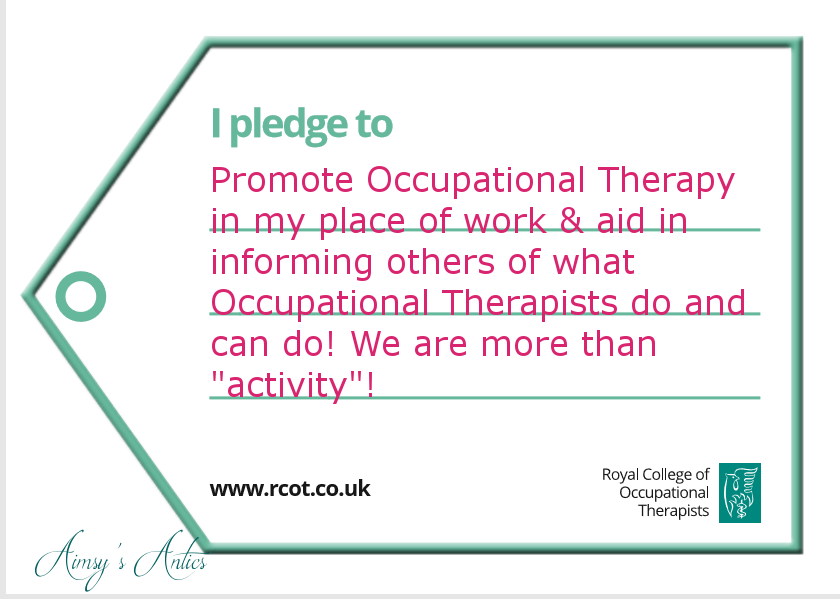 "Image of a bagde with the text overlay of ""I pledge to promote Occupational Therapy in my place of work & aid in informing others of what Occupational Therapists do and can do! We are more than activity!"""