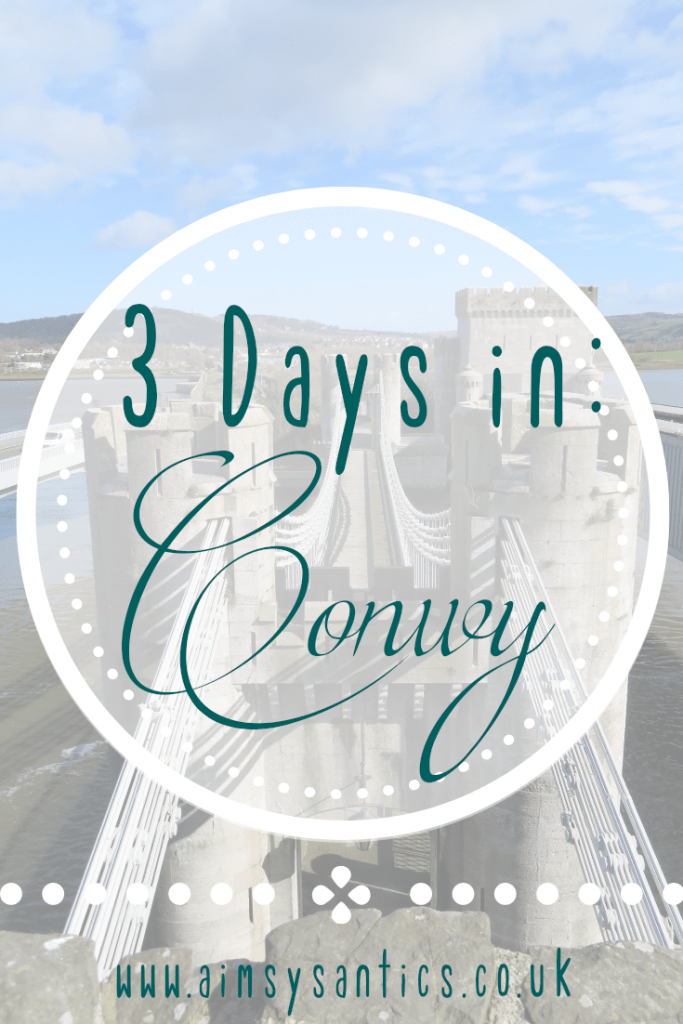 3 Days in: Conwy - www.aimsysantics.co.uk