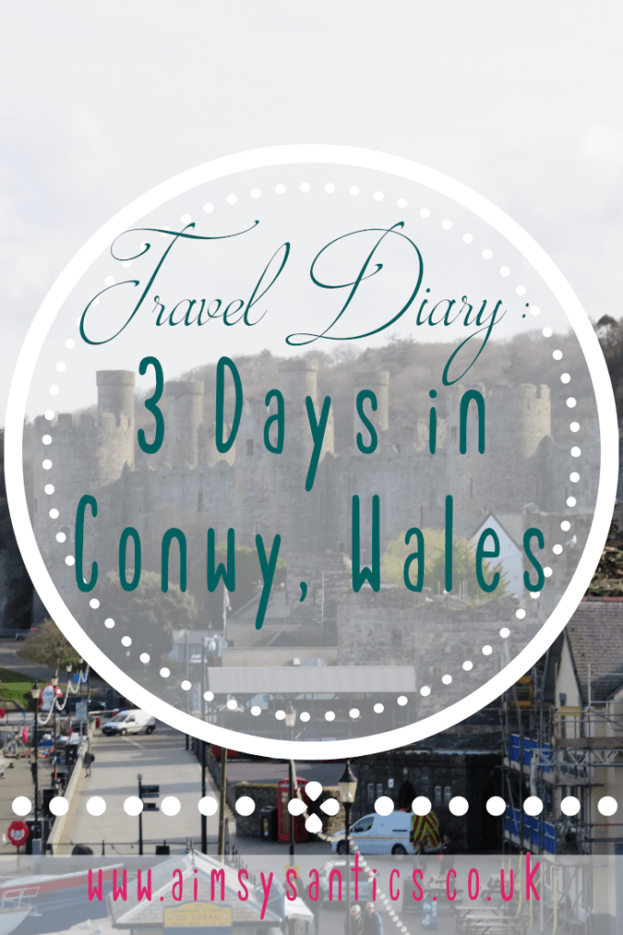 Travel Diary: 3 Days in Conwy, Wales - www.aimsysantics.co.uk