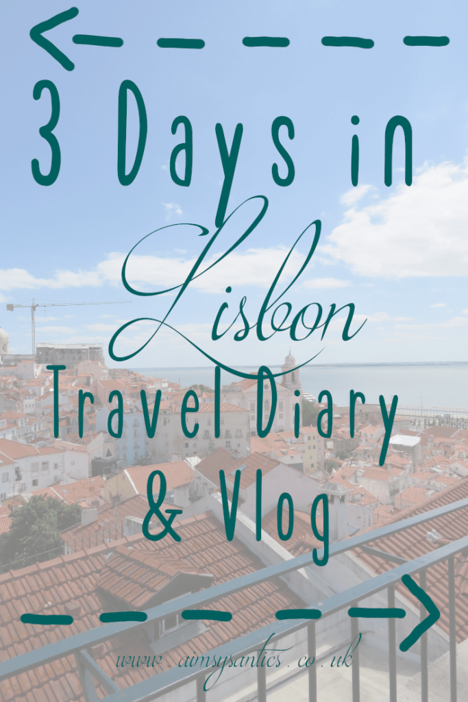 Three Days in Lisbon | Travel Diary & Vlog | www.aimsysantics.co.uk