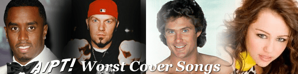 AIPT Reactions: 6 Worst Cover Songs/Remakes Ever