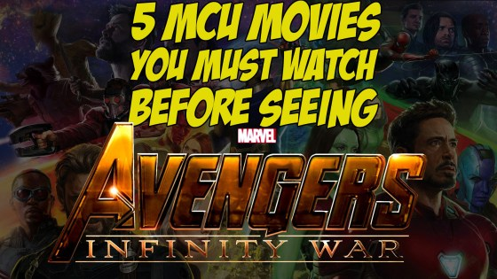 5 MCU movies you must re-watch before seeing Avengers: Infinity War