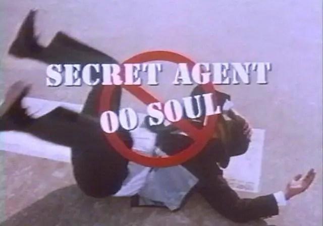 Have You Scene? Secret Agent 00-Soul