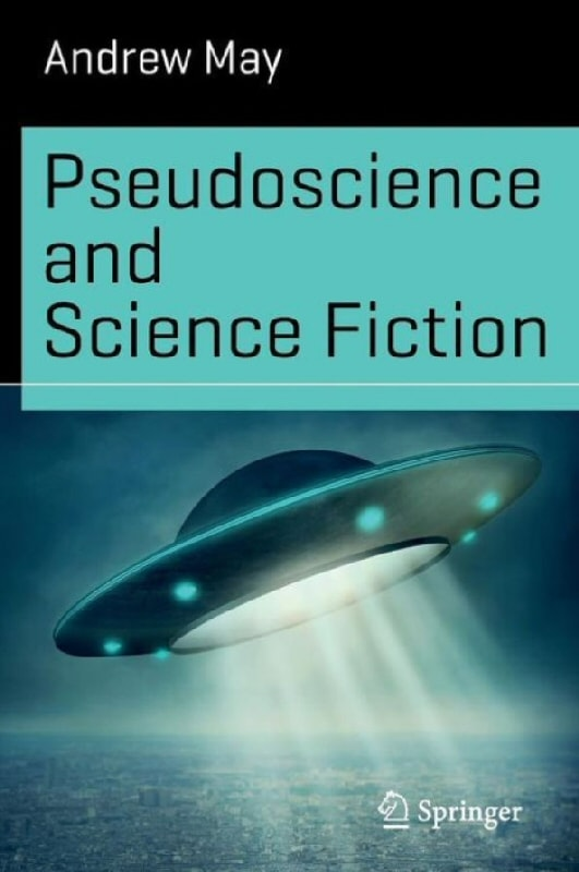 What it means to want to believe: A review of Andrew May's 'Pseudoscience and Science Fiction'