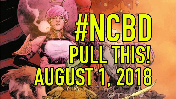 #NCBD Pull This! August 1, 2018: The 5 comic books you should buy this week