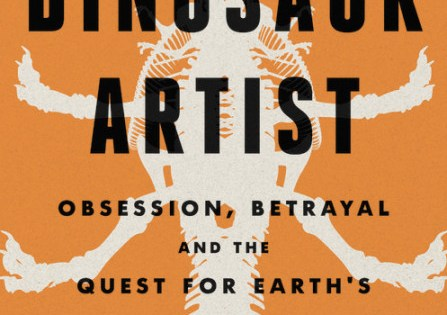 The Dinosaur Artist: Obsession, Betrayal and the Quest for Earth's Ultimate Trophy - a review