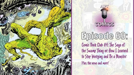 Join us as we dive deep into Alan Moore's Swamp Thing, recap the news, and more!