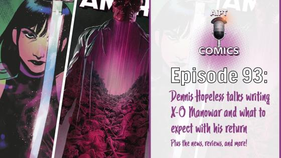 Dennis Hopeless joins the show to talk X-O Manowar's return, plus we recap the news and make our picks for the week.