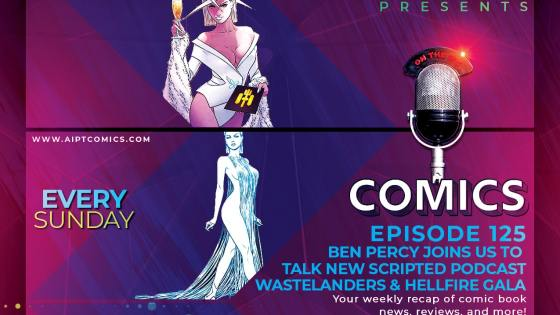 AIPT Comics Podcast Episode 125: Guest Ben Percy talks scripted podcast Wastelanders and Hellfire Gala