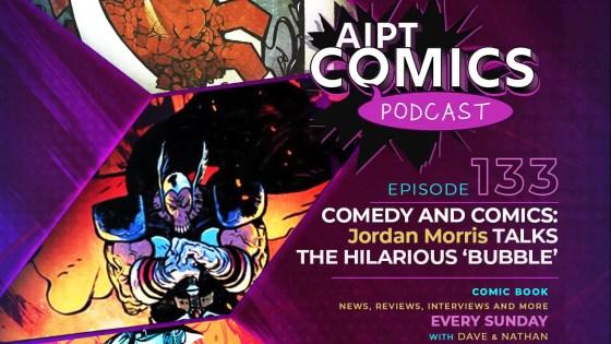 AIPT Comics podcast episode 133: Comedy and comics: Jordan Morris talks the hilarious 'Bubble'