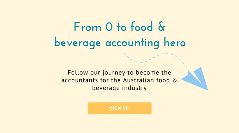 From 0 to food & beverage accounting hero. Follow our journey to become the accountants for the Australian food & beverage industry. Sign up!