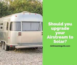 Should you upgrade to RV solar panels on an Airstream?