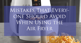 Mistakes That Everyone Should Avoid When Using the Air Fryer