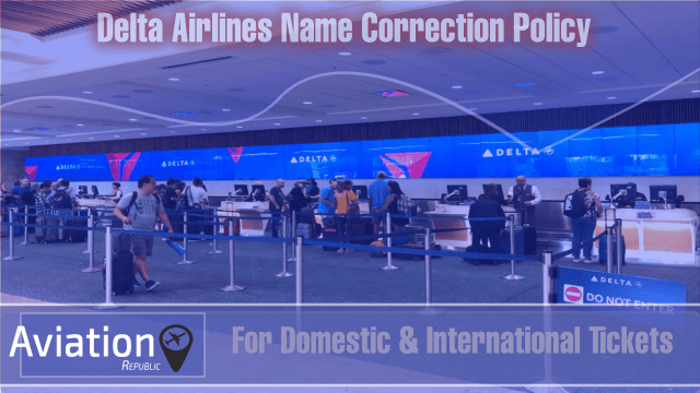 Delta Airlines Name Correction Policy for Domestic & International Tickets