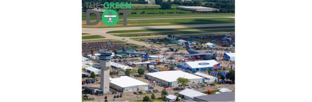 eaas the green dot airventure 2021 what to Airplane GEEK EAA's The Green Dot — AirVenture 2021: What to Expect