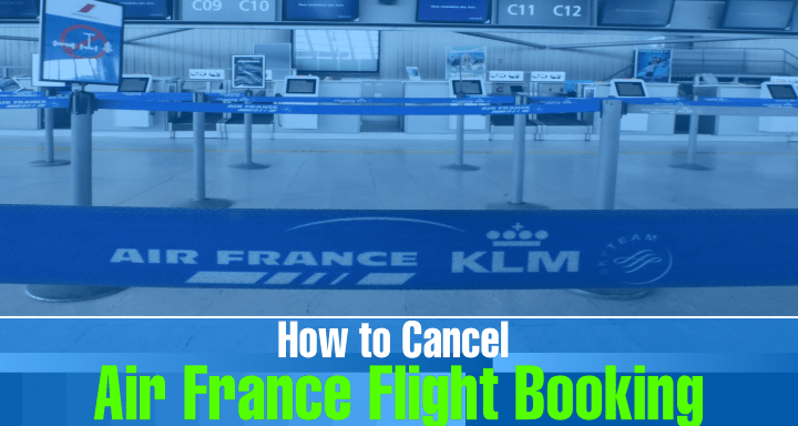 how to cancel air france flight booking reservations Airplane GEEK How to Cancel Air France Flight Booking & Reservations?