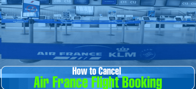 How to Cancel Air France Flight Booking & Reservations?