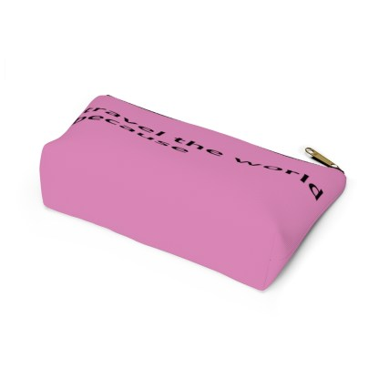 airplaneTees Travel the world bag... Because... Accessory Pouch w T-bottom 11