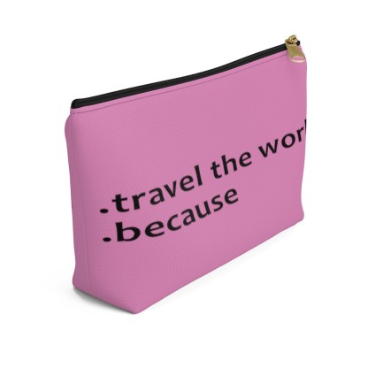 airplaneTees Travel the world bag... Because... Accessory Pouch w T-bottom 9