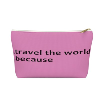 airplaneTees Travel the world bag... Because... Accessory Pouch w T-bottom 1