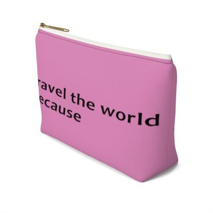 airplaneTees Travel the world bag... Because... Accessory Pouch w T-bottom 4