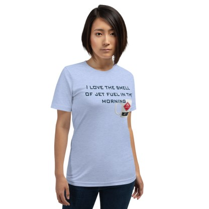 airplaneTees I love the smell of jet fuel in the morning tee... Short-Sleeve Unisex 6