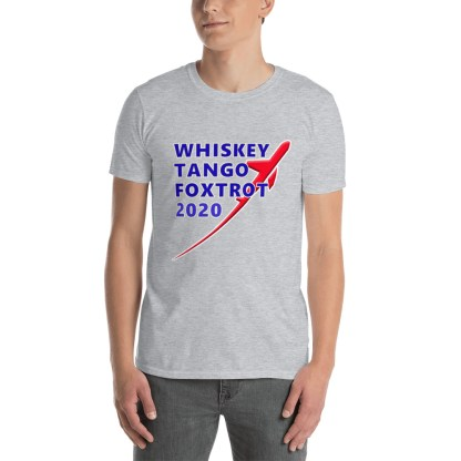 airplaneTees WTF 2020- Whiskey Tango Foxtrot 2020 Tee the updated version! - Short-Sleeve Unisex T-Shirt 4