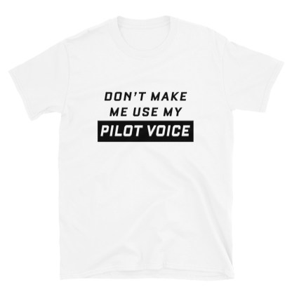 airplaneTees Don't make me use my Pilot Voice Tee... Short-Sleeve Unisex 1