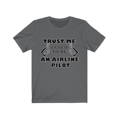 airplaneTees Trust Me I used to be an Airline Pilot Tee… Unisex Jersey Short Sleeve 12