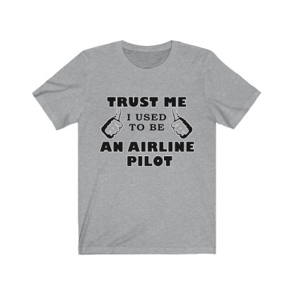 airplaneTees Trust Me I used to be an Airline Pilot Tee… Unisex Jersey Short Sleeve 10