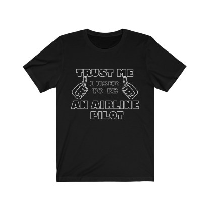 airplaneTees Trust Me I used to be an Airline Pilot Tee… Unisex Jersey Short Sleeve 4