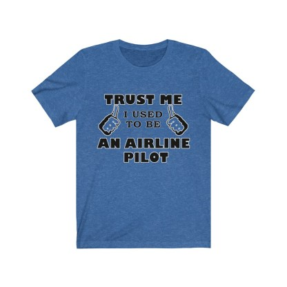 airplaneTees Trust Me I used to be an Airline Pilot Tee… Unisex Jersey Short Sleeve 11