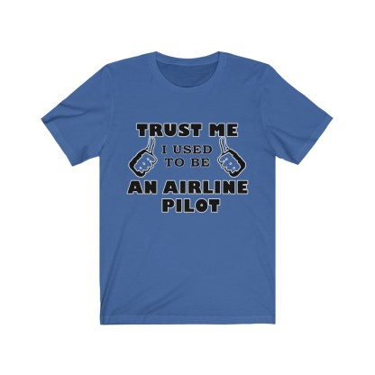 airplaneTees Trust Me I used to be an Airline Pilot Tee… Unisex Jersey Short Sleeve 1