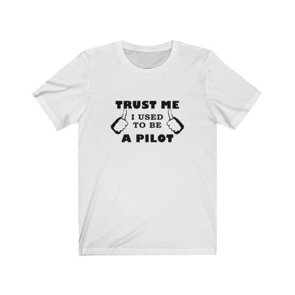 airplaneTees Trust Me I used to be a Pilot Tee... Unisex Jersey Short Sleeve 2