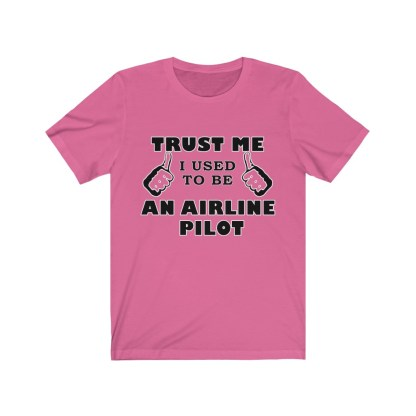 airplaneTees Trust Me I used to be an Airline Pilot Tee… Unisex Jersey Short Sleeve 15
