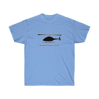 airplaneTees Helicopter Pilots get it up faster tee - Unisex Ultra Cotton 7